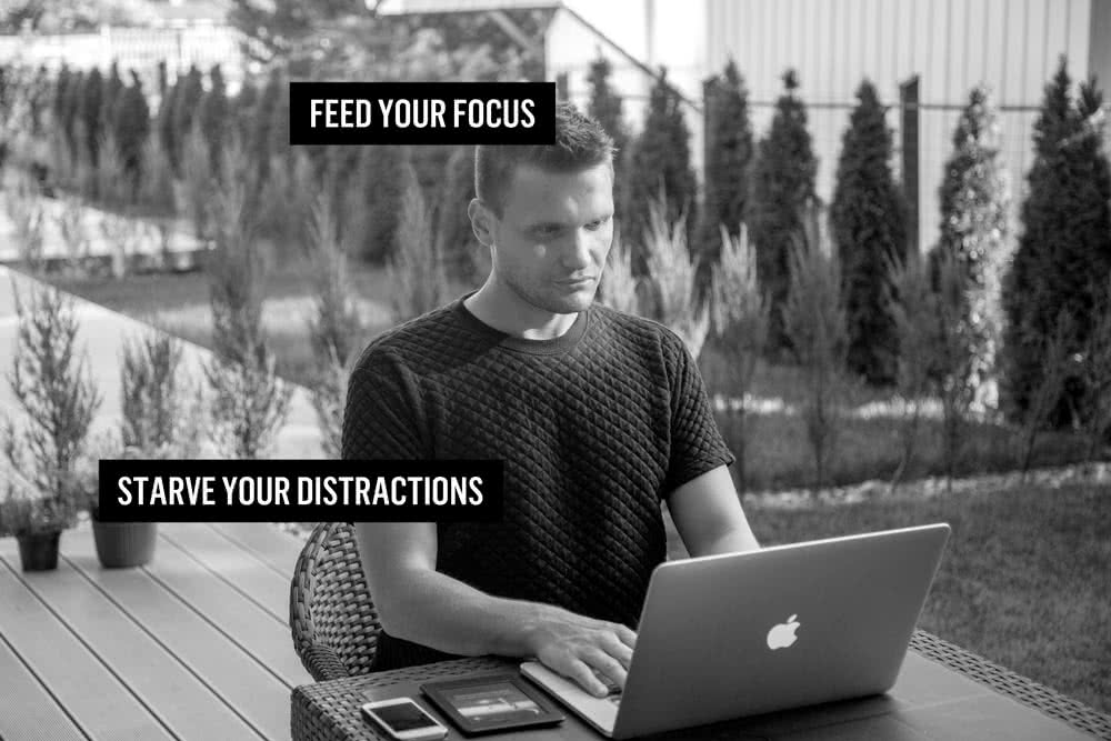 Feed your focus and starve your distractions
